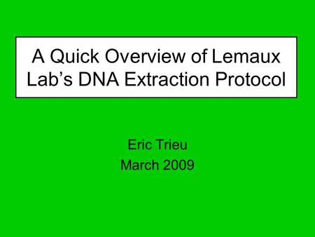 A Quick Overview of Lemaux Lab's DNA Extraction Protocol Eric Trieu March 2009.