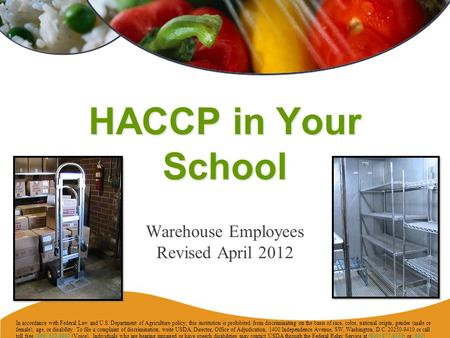 HACCP in Your School Warehouse Employees Revised April 2012 In accordance with Federal Law and U.S. Department of Agriculture policy, this institution.