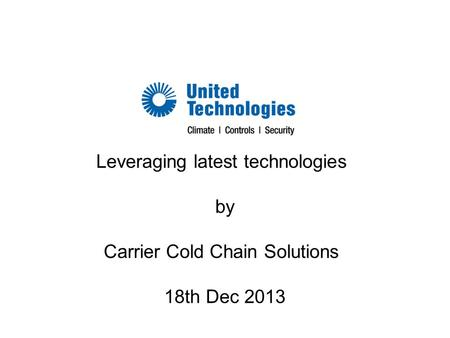 Leveraging latest technologies by Carrier Cold Chain Solutions 18th Dec 2013.