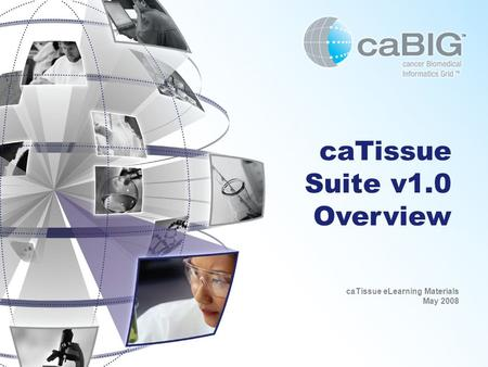 CaTissue Suite v1.0 Overview caTissue eLearning Materials May 2008.