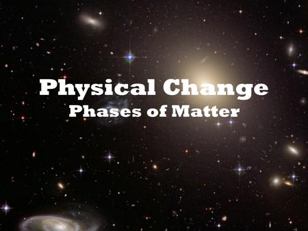 "Physical Change Phases of Matter Waters Phases: ""Ice"" ""Water"" ""Vapor"" They might seem completely different… But are they really? ***You learned about."