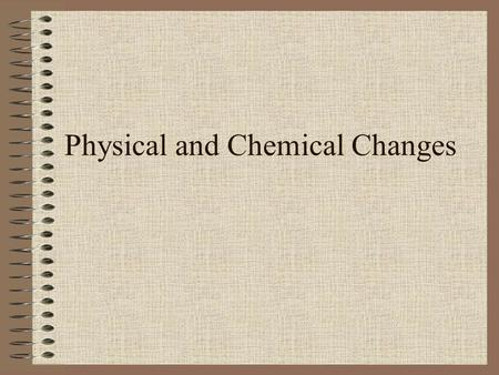 Physical and Chemical Changes. What is the difference between physical and chemical properties?
