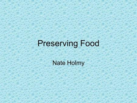 Preserving Food Nate Holmy. Ways to do it Canning Freezing Drying.