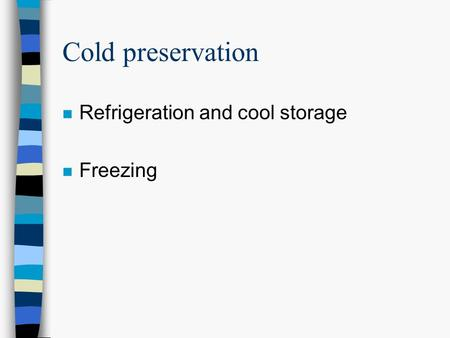 Cold preservation Refrigeration and cool storage Freezing.