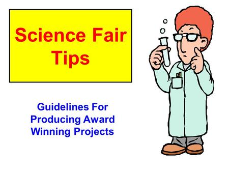 Science Fair Tips Guidelines For Producing Award Winning Projects.