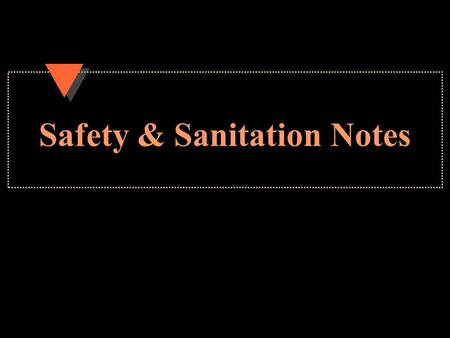 Safety & Sanitation Notes. Personal Hygiene u Physical care and maintenance –keep hands clean at all times (hot, soapy water) –Handle food only as required.