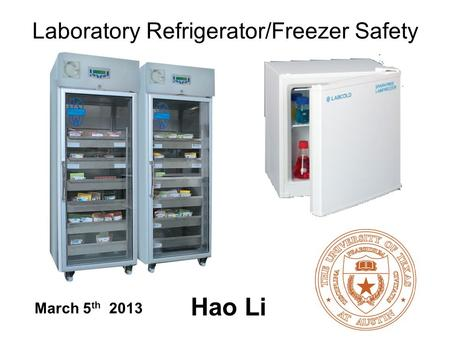 Laboratory Refrigerator/Freezer Safety March 5 th 2013 Hao Li.