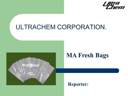 ULTRACHEM CORPORATION. Reporter: MA Fresh Bags. Decayed fruits and vegetables Grape deterioration Leafy vegetable water accumulation Fresh cut lettuce.