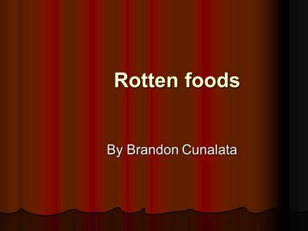 Rotten foods By Brandon Cunalata. The Fruit The first fruit I started with were apple pear and banana. Each fruit had its own environment the apple was.
