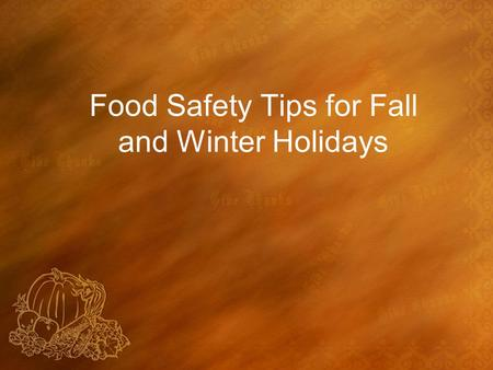 Food Safety Tips for Fall and Winter Holidays. Mishandling of Food Results in: Food Poisoning Toxins created by bacteria Undetectable by sight, taste,