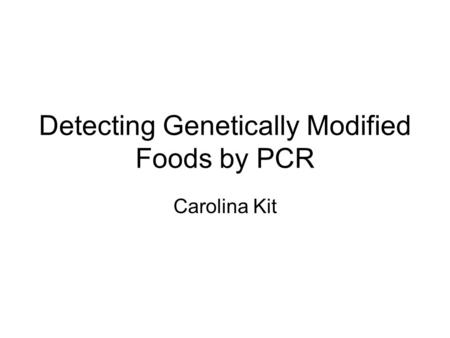 Detecting Genetically Modified Foods by PCR Carolina Kit.