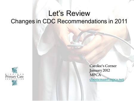 1 Cover page Let's Review Changes in CDC Recommendations in 2011 Carolee's Corner January 2012 MPCA