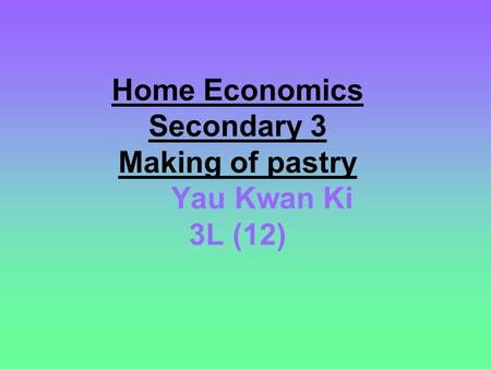 Home Economics Secondary 3 Making of pastry Yau Kwan Ki 3L (12)