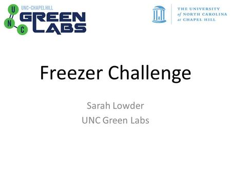 Freezer Challenge Sarah Lowder UNC Green Labs. Sustainability Triangle Field Site Program Intern Goals: -Identify areas of energy and material consumption.