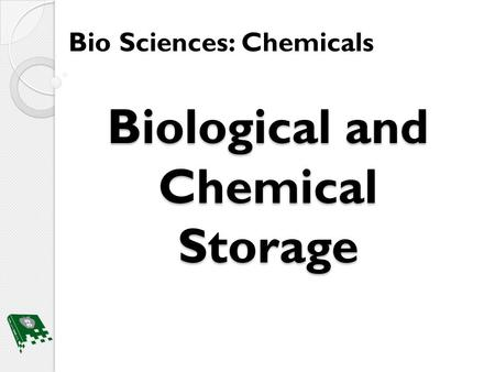 Biological and Chemical Storage Bio Sciences: Chemicals.
