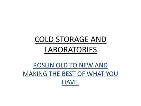 COLD STORAGE AND LABORATORIES ROSLIN OLD TO NEW AND MAKING THE BEST OF WHAT YOU HAVE.