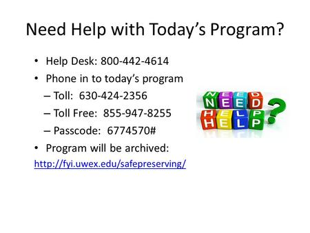 Need Help with Today's Program? Help Desk: 800-442-4614 Phone in to today's program – Toll: 630-424-2356 – Toll Free: 855-947-8255 – Passcode: 6774570#