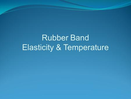 Rubber Band Elasticity & Temperature