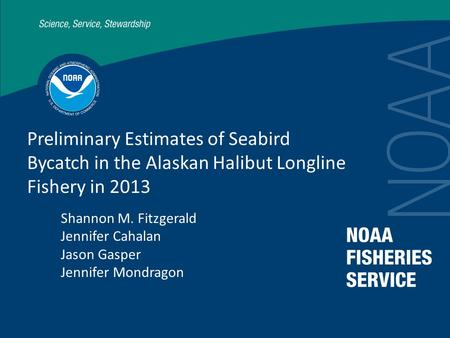 Preliminary Estimates of Seabird Bycatch in the Alaskan Halibut Longline Fishery in 2013 Shannon M. Fitzgerald Jennifer Cahalan Jason Gasper Jennifer Mondragon.