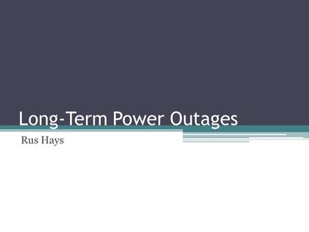 Long-Term Power Outages Rus Hays. Potential Causes Cyber Attack (American Blackout by Nat Geo) Natural Disaster—hurricane, tornado, ice storm, solar flare,