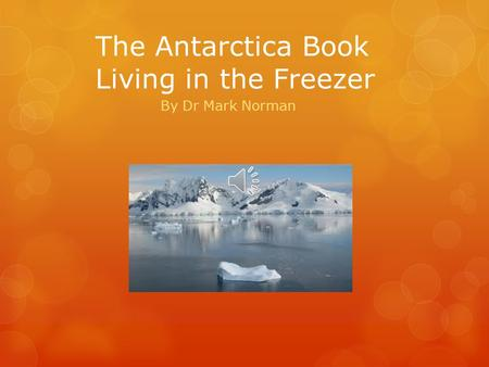 The Antarctica Book Living in the Freezer By Dr Mark Norman.