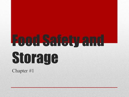 Food Safety and Storage Chapter #1. Chapter Objectives Explain the relationship between microorganisms and foodborne illness. Demonstrate practices that.