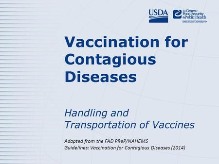 Vaccination for Contagious Diseases Handling and Transportation of Vaccines Adapted from the FAD PReP/NAHEMS Guidelines: Vaccination for Contagious Diseases.