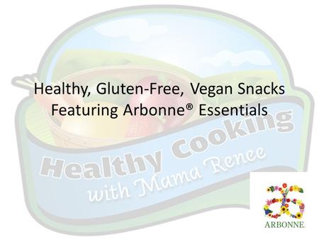 Healthy, Gluten-Free, Vegan Snacks Featuring Arbonne® Essentials.