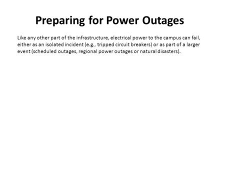 Preparing for Power Outages Like any other part of the infrastructure, electrical power to the campus can fail, either as an isolated incident (e.g., tripped.