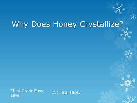 Why Does Honey Crystallize? By: Tajai Facey Third Grade Easy Level.