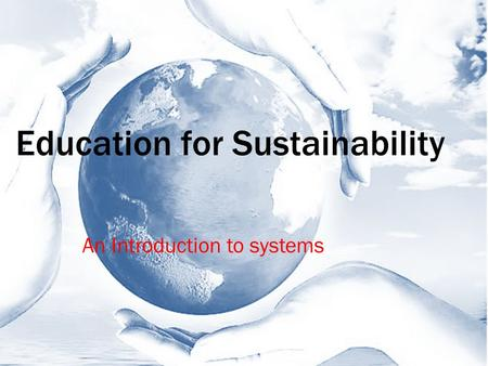 Education for Sustainability An Introduction to systems.