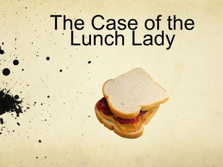 The Case of the Lunch Lady. You are the Detective Pay close attention to the suspects, clues, alibis, and red herrings!