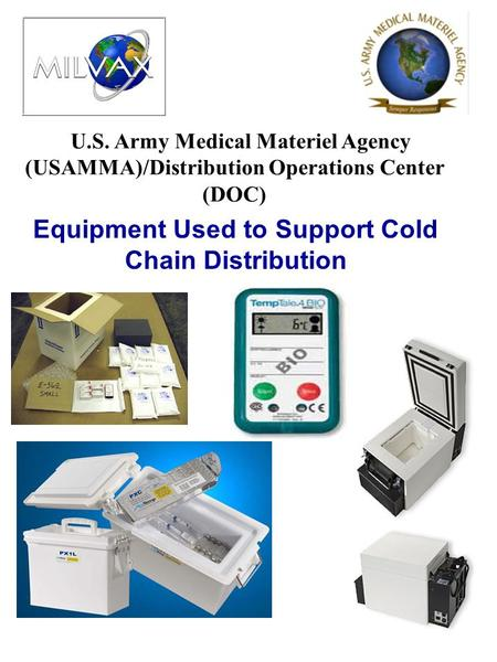 U.S. Army Medical Materiel Agency (USAMMA)/Distribution Operations Center (DOC) Equipment Used to Support Cold Chain Distribution.