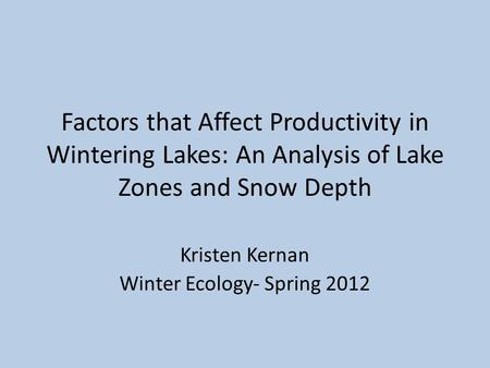 Factors that Affect Productivity in Wintering Lakes: An Analysis of Lake Zones and Snow Depth Kristen Kernan Winter Ecology- Spring 2012.