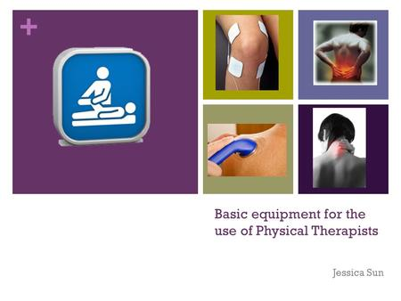 + Basic equipment for the use of Physical Therapists Jessica Sun.