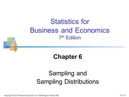 Copyright © 2010 Pearson Education, Inc. Publishing as Prentice Hall Statistics for Business and Economics 7 th Edition Chapter 6 Sampling and Sampling.