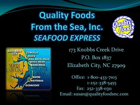 173 Knobbs Creek Drive P.O. Box 1837 Elizabeth City, NC 27909 Office: 1-800-433-7103 1-252-338-5455 Fax: 252-338-0311