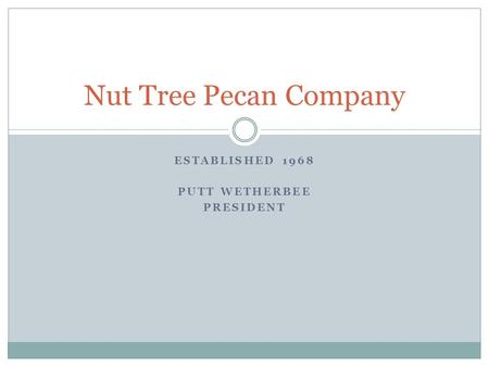 ESTABLISHED 1968 PUTT WETHERBEE PRESIDENT Nut Tree Pecan Company.