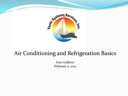 Air Conditioning and Refrigeration Basics Don Gulliver February 9, 2013.