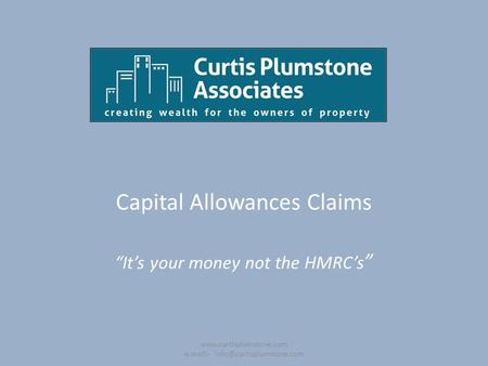 "Capital Allowances Claims ""It's your money not the HMRC's ""  e.mail:-"