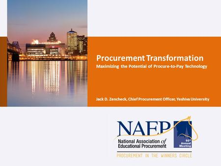 Procurement Transformation Maximizing the Potential of Procure-to-Pay Technology Jack D. Zencheck, Chief Procurement Officer, Yeshiva University.