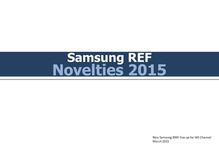 Samsung REF Novelties 2015 New Samsung BMF line-up for WS Channel March 2015.