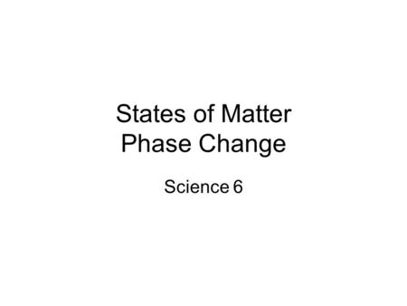 States of Matter Phase Change Science 6. Water Water exists on our planet in three states. Ice, water, and water vapor What causes water to be in one.