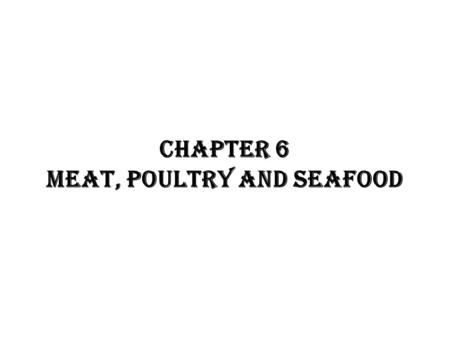 CHAPTER 6 MEAT, POULTRY AND SEAFOOD. Quality Grade of meat measures what? (353) The flavor characteristics of meat products.