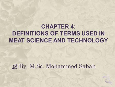CHAPTER 4: DEFINITIONS OF TERMS USED IN MEAT SCIENCE AND TECHNOLOGY  By: M.Sc. Mohammed Sabah.
