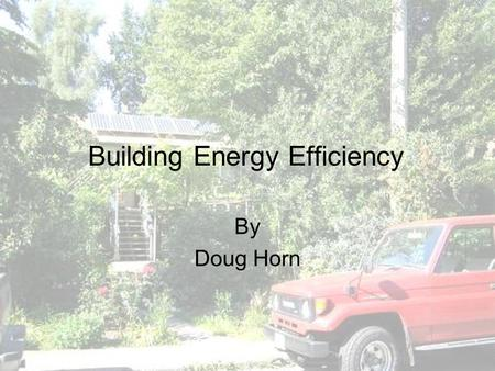 Building Energy Efficiency By Doug Horn. Agenda Introduction Why Focus on Buildings? ecoEnergy Retrofit Homes Program Energy Efficiency Measures Renewable.
