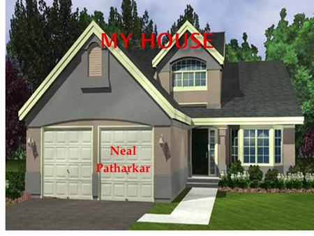 Neal Patharkar. To the house I choose this house because it's a European-country style house. I like European-country style houses because they have.