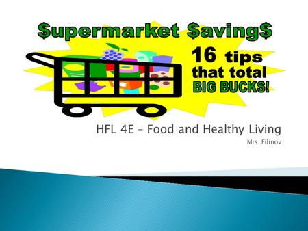 HFL 4E – Food and Healthy Living Mrs. Filinov.  D1.2 – Identify strategies that contribute to efficiency and economy in food purchasing  D1.3 - Describe.