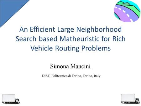 An Efficient Large Neighborhood Search based Matheuristic for Rich Vehicle Routing Problems DIST, Politecnico di Torino, Torino, Italy.