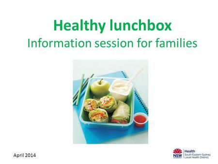 Healthy lunchbox Information session for families April 2014.